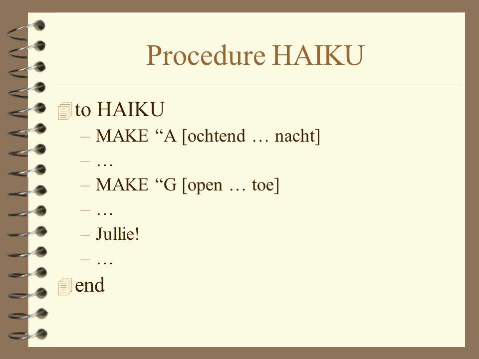 Procedure HAIKU to HAIKU end MAKE A [ochtend … nacht] …